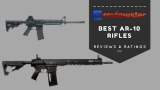 Best AR-10 Rifles – ( Top 10 AR 10 Reviews of 2018 )