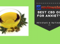 Best CBD Oil For Treating Anxiety – Reviews, Ratings, Deals