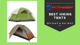 Best Hiking Tents Reviews – Top 10 Tents For Hiking 2018