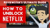 Ultimate Guide On How To Unblock Neflix In Any Country
